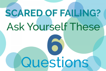 Scared Of Failing? Ask Yourself These 6 Fear-Killing Questions