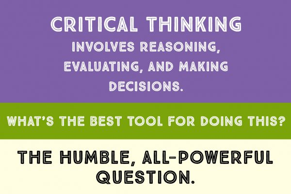 "Is ""critical thinking"" in critical condition? How questions can help."