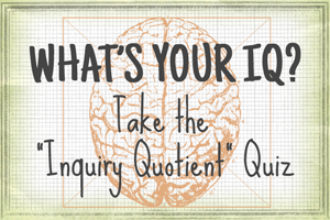 "What's your ""Inquiry Quotient""?"