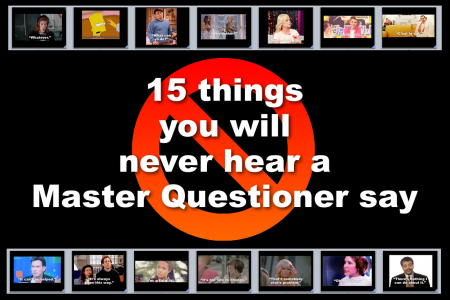 15 things you will never hear a Master Questioner say