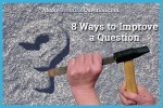 8 Ways to Improve a Question